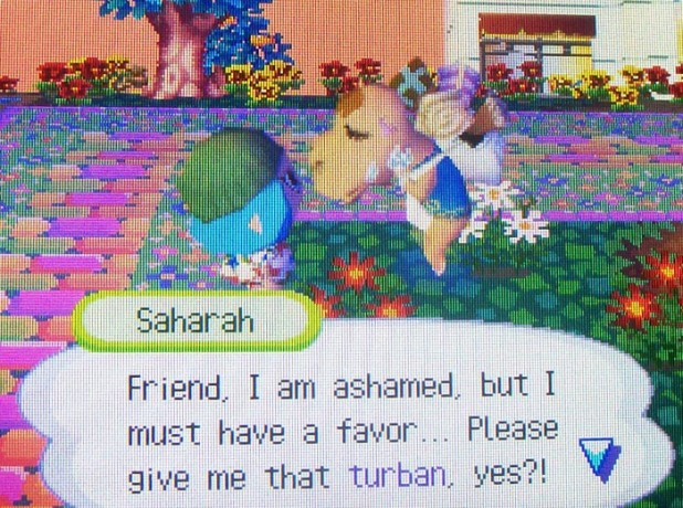 Saharah: Friend, I am ashamed, but I must have a favor...Please give me that turban, yes?!