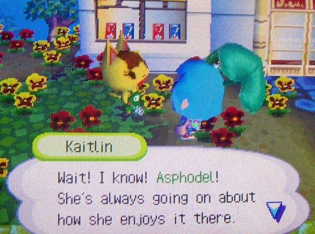 Kaitlin: Wait! I know! Asphodel! She's always going on about how she enjoys it there.