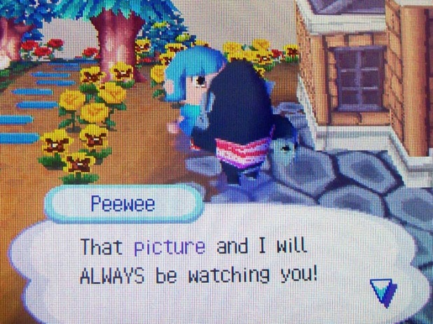 Peewee: That picture and I will ALWAYS be watching you!