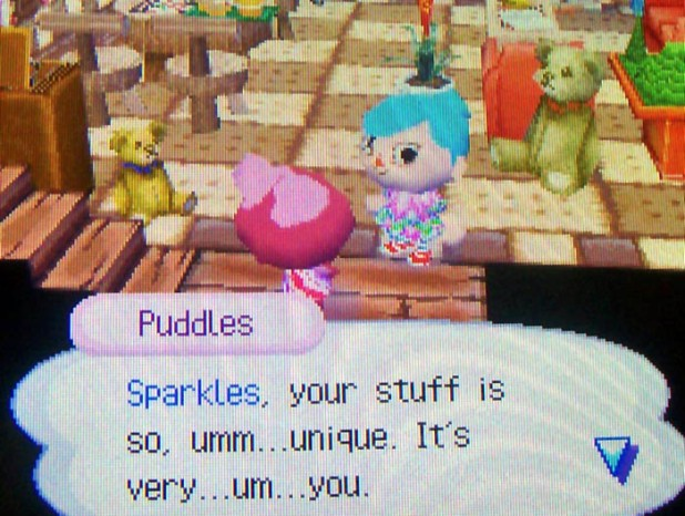 Puddles: Sparkles, your stuff is so, um...unique. It's very...um...you.