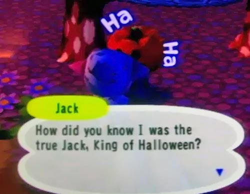 Jack: How did you know I was the true Jack, King of Halloween?