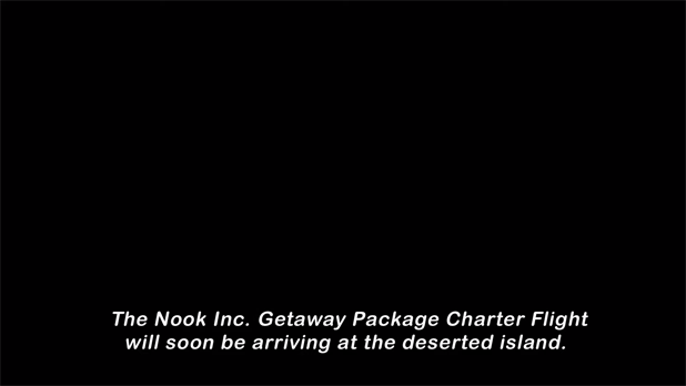 The Tom Nook Inc. Getaway Package Charter Flight will soon be arriving at the deserted island.